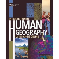 Introduction to Human Geography Using Arcgis Online - by  J Chris Carter (Paperback)