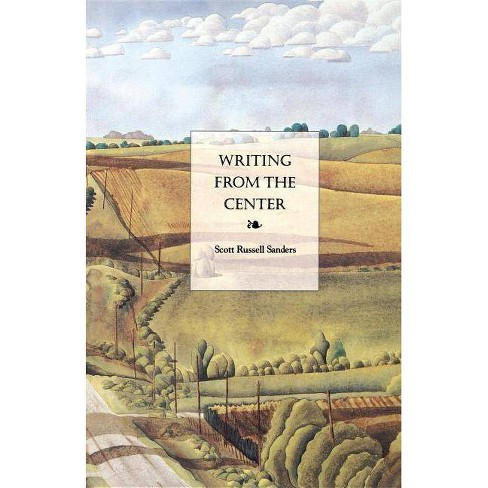 Writing from the Center - by  Scott Russell Sanders (Paperback) - image 1 of 1