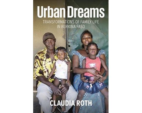 Urban Dreams : Transformations of Family Life in Burkina Faso -  by Claudia Roth (Hardcover) - image 1 of 1