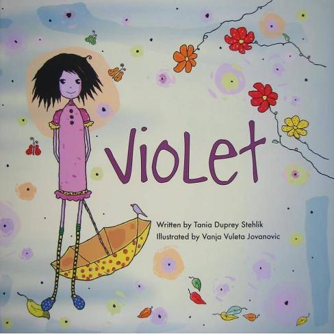 Violet - by  Tania Duprey Stehlik & Vanja Vuleta Jovanovic (Hardcover) - image 1 of 1