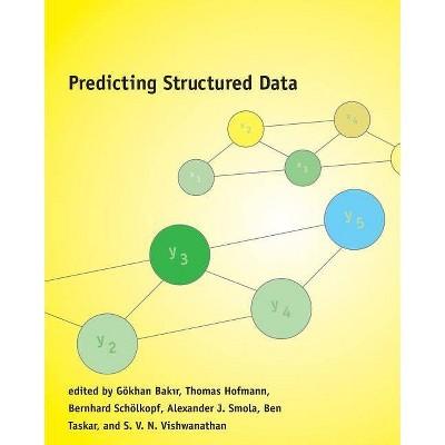 Predicting Structured Data - (Neural Information Processing) by  Gokhan Bakir & Thomas Hofmann & Bernhard Scholkopf (Paperback)