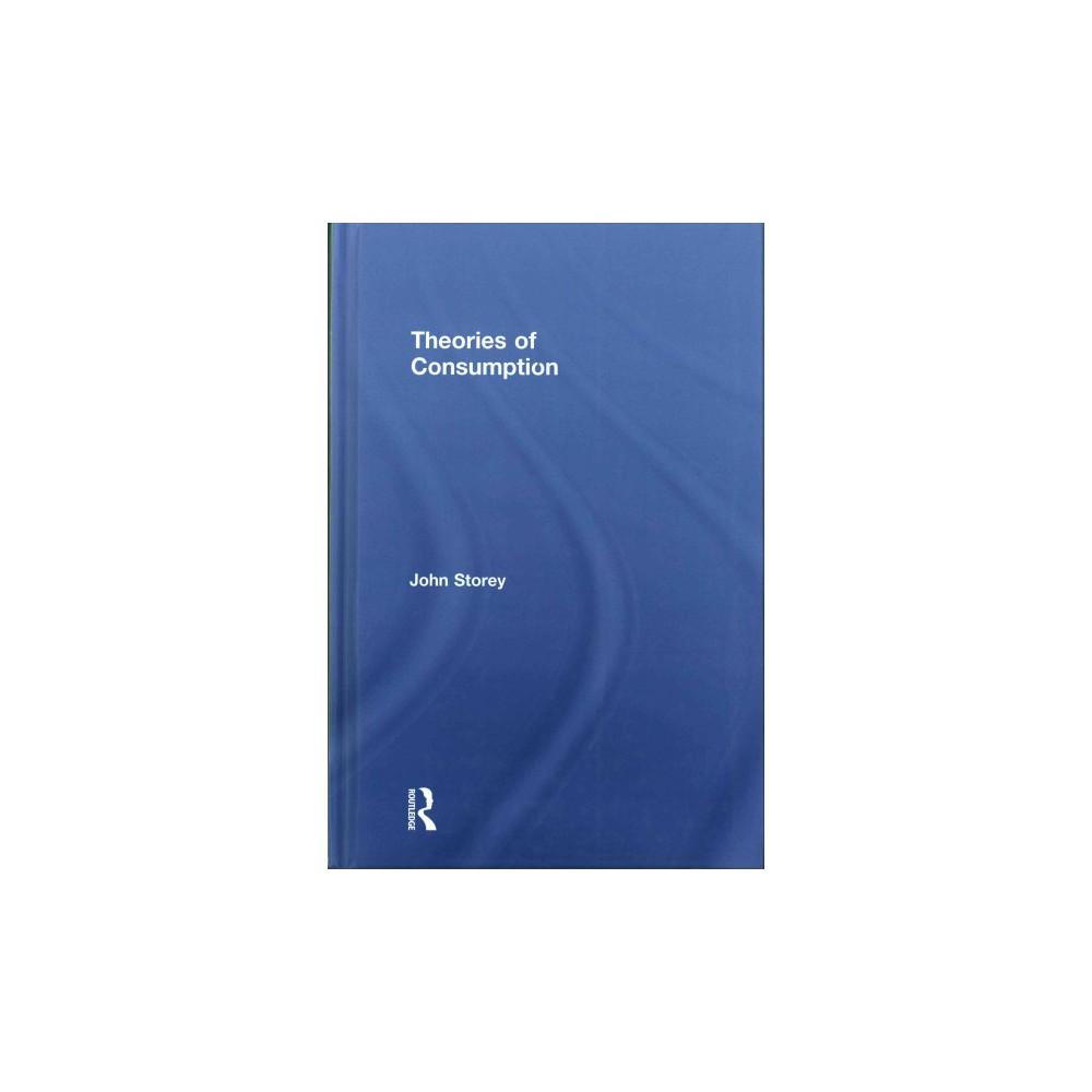 Theories of Consumption : Key Ideas in Media & Cultural Studies (Hardcover) (John Storey)