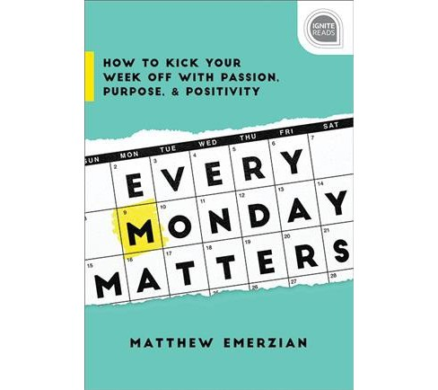 Every Monday Matters : How to Kick Your Week Off With Passion, Purpose, & Positivity -  (Hardcover) - image 1 of 1