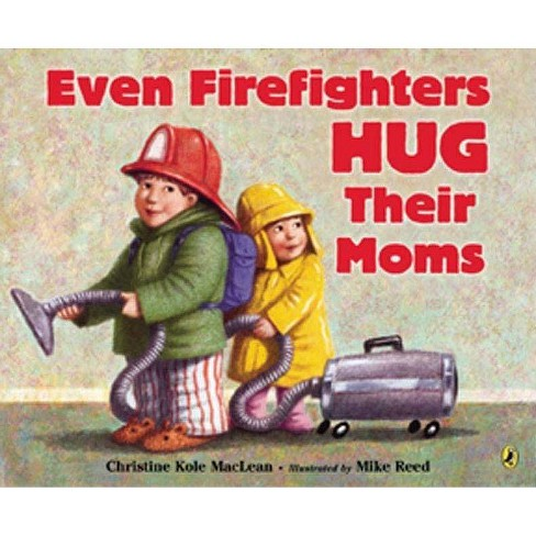 Even Firefighters Hug Their Moms - by  Christine Kole MacLean (Paperback) - image 1 of 1