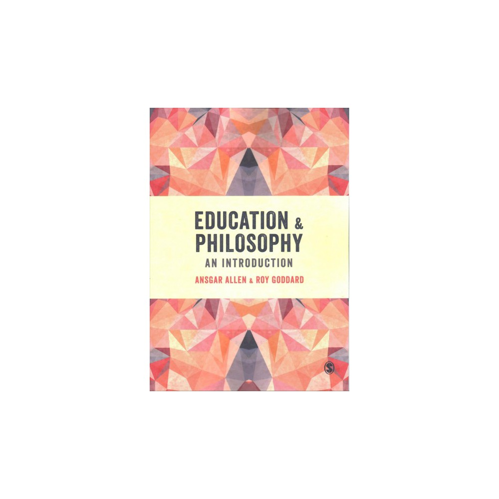 Education & Philosophy : An Introduction - by Ansgar Allen & Roy Goddard (Paperback)