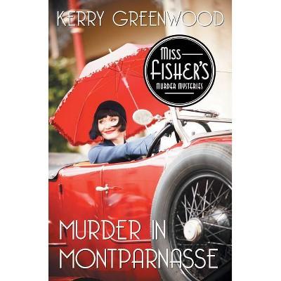Murder in Montparnasse - (Miss Fisher's Murder Mysteries) by  Kerry Greenwood (Paperback)