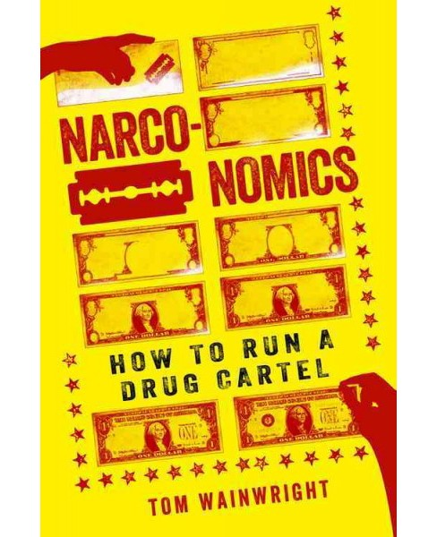 Narconomics : How to Run a Drug Cartel -  Reprint by Tom Wainwright (Paperback) - image 1 of 1