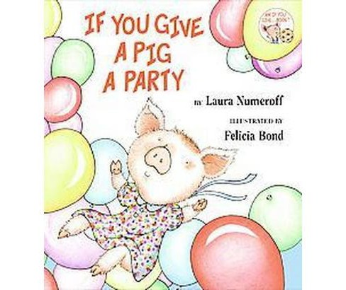 If You Give a Pig a Party ( If You Give?) (Hardcover) by Laura Joffe Numeroff - image 1 of 1