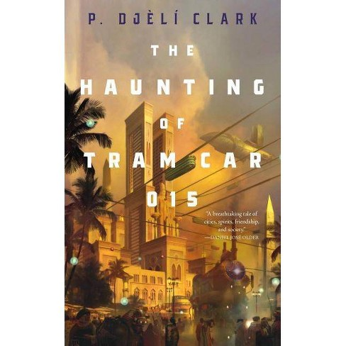 The Haunting of Tram Car 015 - by  P Djeli Clark (Paperback) - image 1 of 1