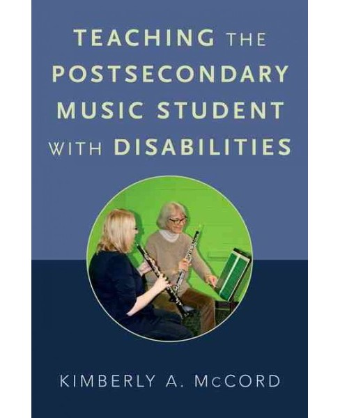 Teaching the Postsecondary Music Student with Disabilities (Paperback) (Kimberly A. Mccord) - image 1 of 1