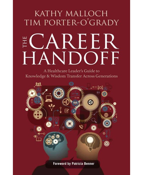 Career Handoff : A Healthcare Leader's Guide to Knowledge & Wisdom Transfer Across Generations - image 1 of 1