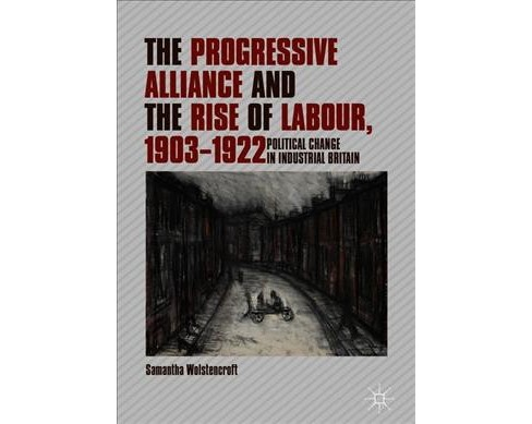 Progressive Alliance and the Rise of Labour, 1903-1922 : Political Change in Industrial Britain - image 1 of 1