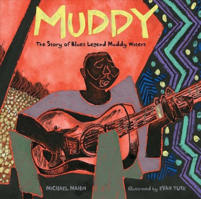 Muddy : The Story of Blues Legend Muddy Waters - by Michael Mahin (School And Library)