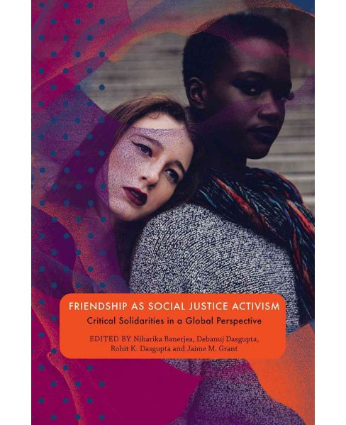 Friendship As Social Justice Activism : Critical Solidarities in a Global Perspective -  (Paperback) - image 1 of 1