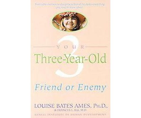 Your Three Year Old : Friend or Enemy (Paperback) (Louise Bates Ames) - image 1 of 1