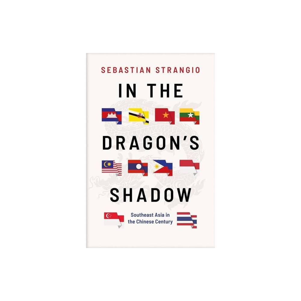 In The Dragon S Shadow By Sebastian Strangio Hardcover