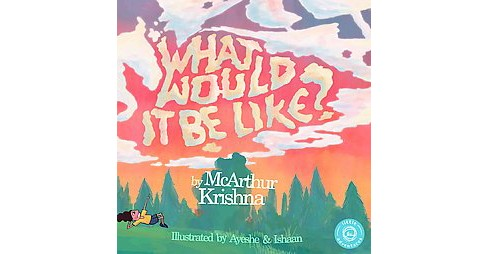 What Would It Be Like? (Hardcover) (Mcarthur Krishna) - image 1 of 1
