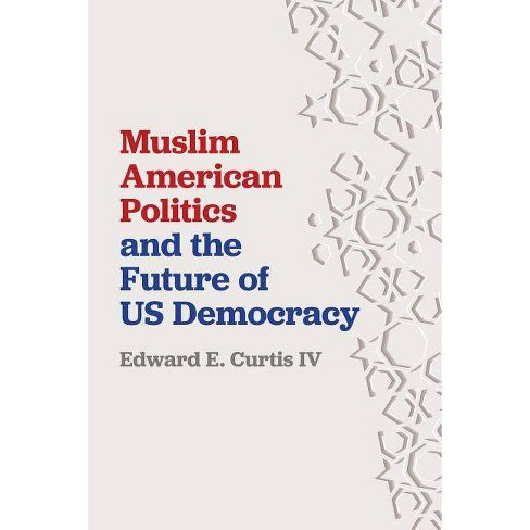 Muslim American Politics and the Future of Us Democracy - by  Edward E Curtis IV (Hardcover) - image 1 of 1