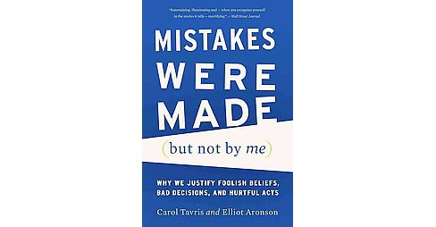 Mistakes Were Made but Not by Me : Why We Justify Foolish Beliefs, Bad Decisions, and Hurtful Acts - image 1 of 1