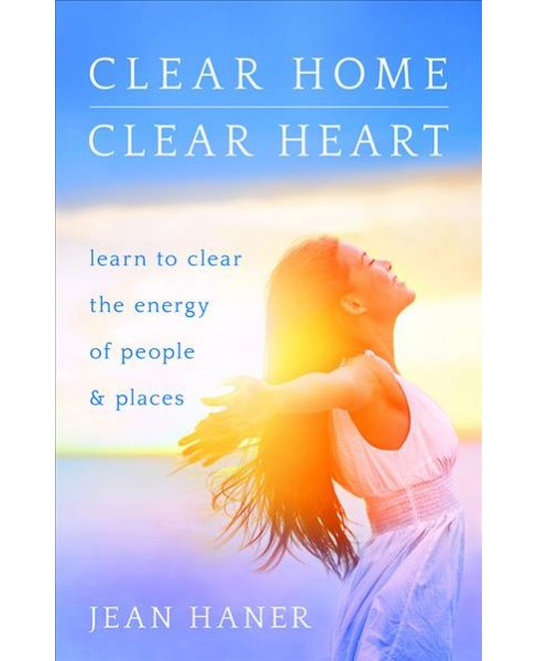 Clear Home, Clear Heart : Learn to Clear the Energy of People & Places (Paperback) (Jean Haner) - image 1 of 1