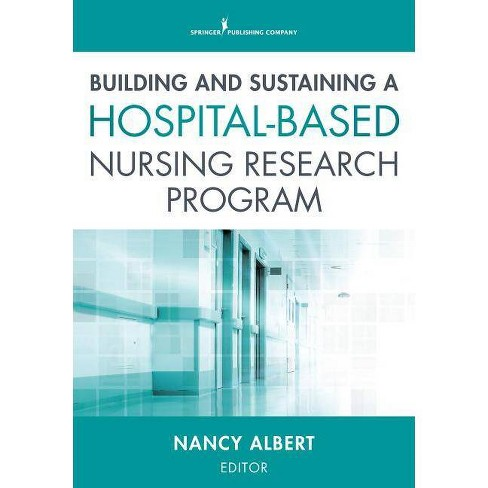Building and Sustaining a Hospital-Based Nursing Research Program - (Paperback) - image 1 of 1