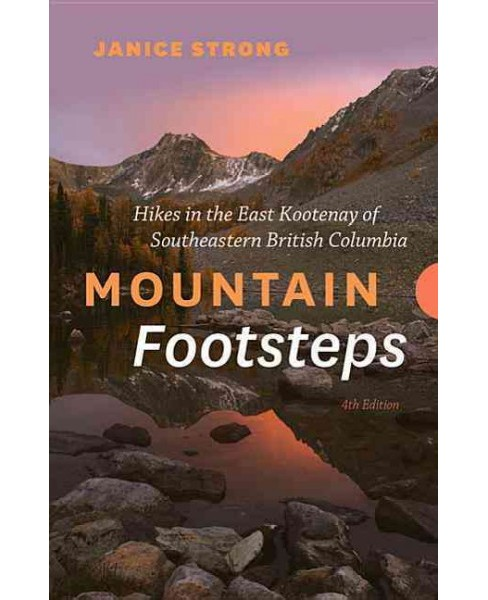 Mountain Footsteps : Hikes in the East Kootenay of Southeastern British Columbia -  (Paperback) - image 1 of 1
