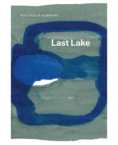 Last Lake (Paperback) (Reginald Gibbons) - image 1 of 1