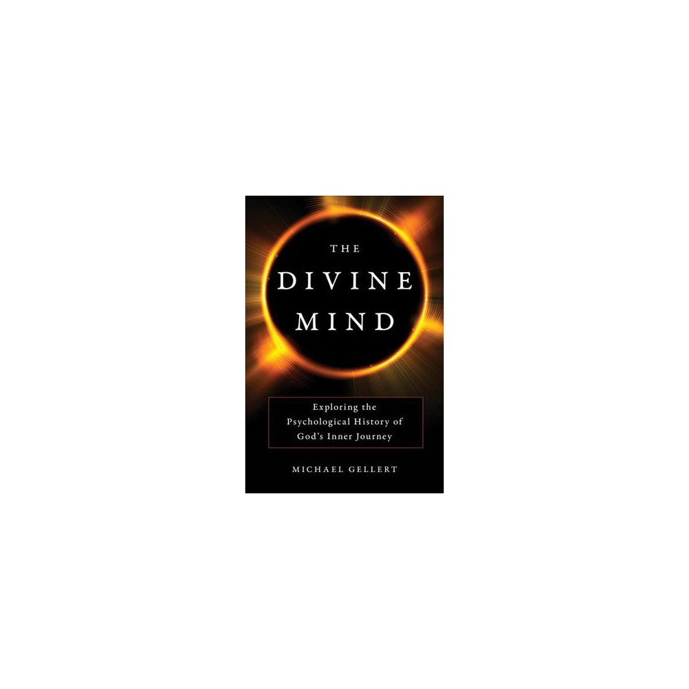 Divine Mind : Exploring the Psychological History of God's Inner Journey - (Hardcover)