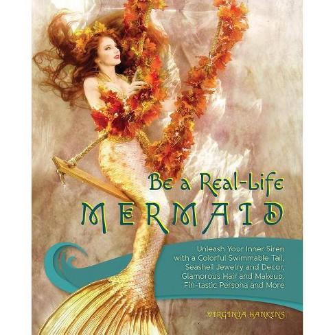 Be a Real-Life Mermaid - by Virginia Hankins (Paperback)