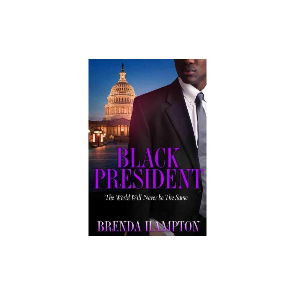 Black President : The World Will Never Be the Same (Paperback) (Brenda Hampton)