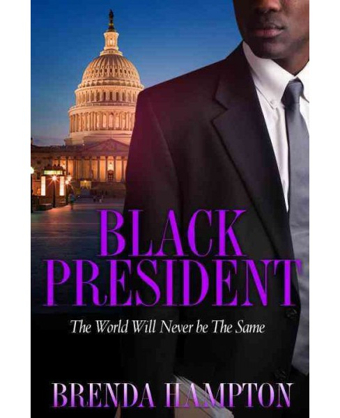 Black President : The World Will Never Be the Same (Paperback) (Brenda Hampton) - image 1 of 1
