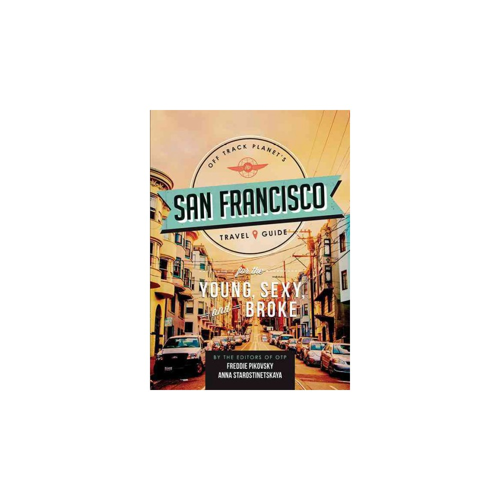 Off Track Planet's San Francisco Travel Guide for the Young, Sexy, and Broke (Paperback)