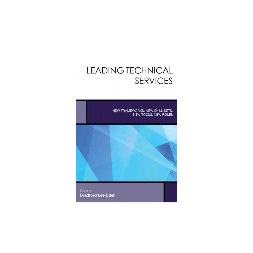 Rethinking Technical Services : New Frameworks, New Skill Sets, New Tools, New Roles (Hardcover)