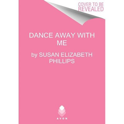 Dance Away with Me - by Susan Elizabeth Phillips (Paperback)