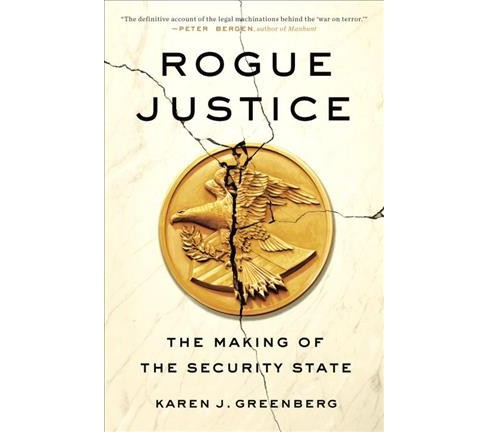 Rogue Justice : The Making of the Security State (Reprint) (Paperback) (Karen J. Greenberg) - image 1 of 1