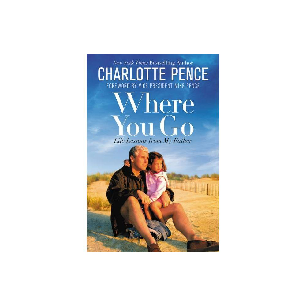 Where You Go By Charlotte Pence Paperback