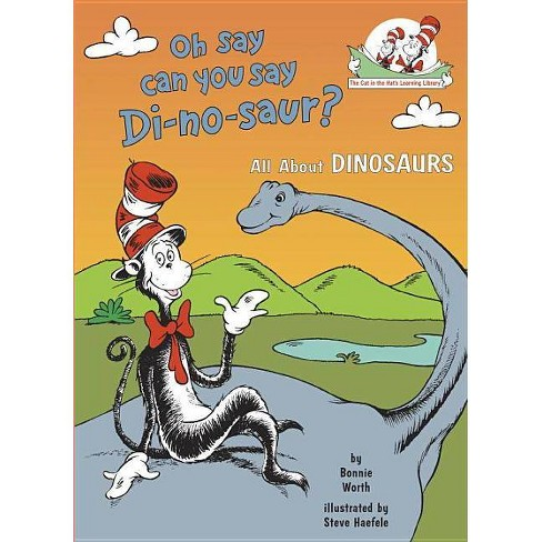 Oh Say Can You Say Di-No-Saur? ( Cat in the Hat's Learning Library) (Hardcover) by Bonnie Worth - image 1 of 1