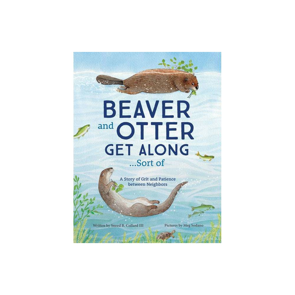 Beaver And Otter Get Along Sort Of By Sneed Collard Hardcover
