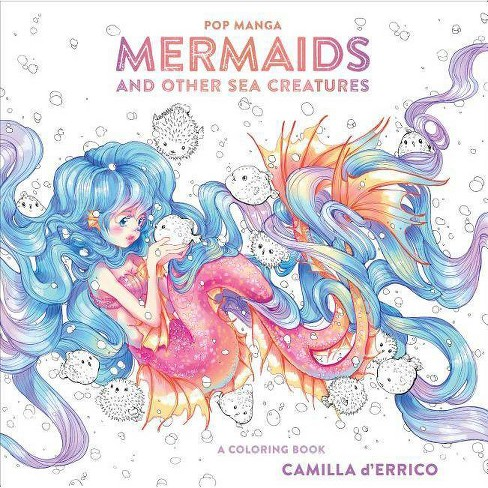 Pop Manga Mermaids and Other Sea Creatures - by  Camilla D'Errico (Paperback) - image 1 of 1