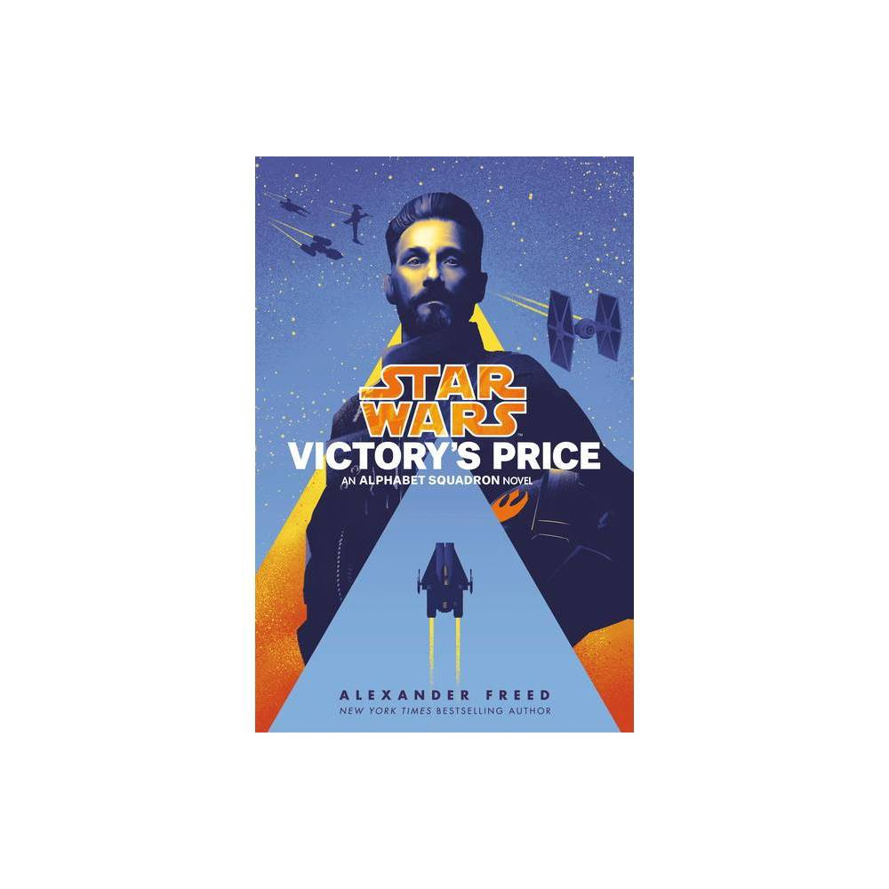 Victory S Price Star Wars Star Wars Alphabet Squadron By Alexander Freed Hardcover