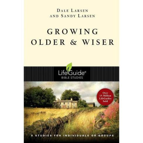 Growing Older And Wiser - (lifeguide Bible Studies) By Dale Larsen & Sandy  Larsen (paperback) : Target