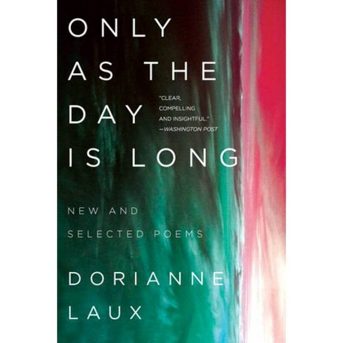 Only as the Day Is Long - by  Dorianne Laux (Paperback) - image 1 of 1