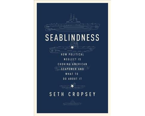 Seablindness : How Political Neglect Is Choking American Seapower and What to Do About It (Hardcover) - image 1 of 1