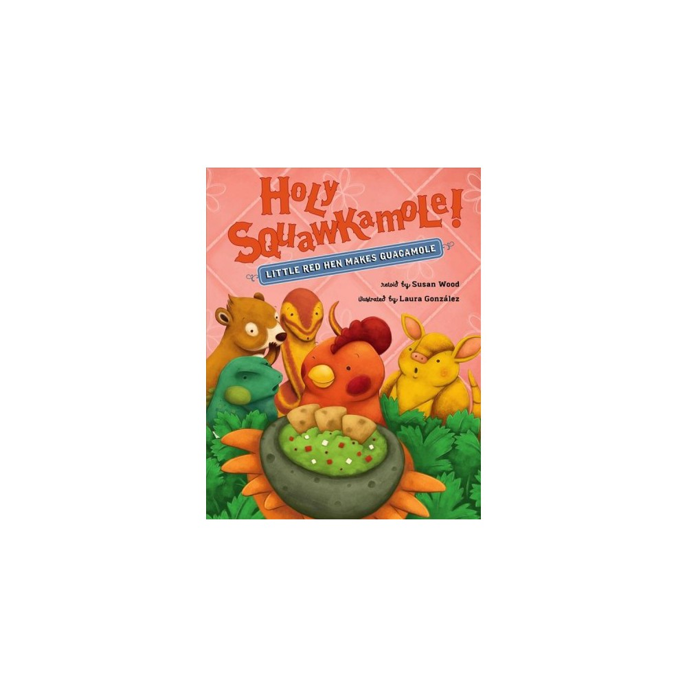 Holy Squawkamole! : Little Red Hen Makes Guacamole - (School And Library)