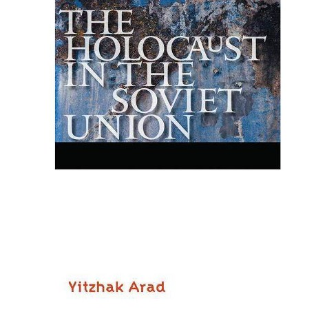 The Holocaust in the Soviet Union - (Comprehensive History of the Holocaust) by  Yitzhak Arad (Paperback) - image 1 of 1