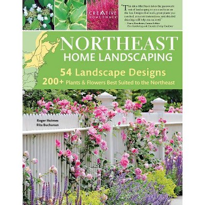 Northeast Home Landscaping, 3rd Edition - by  Roger Holmes & Rita Buchanan (Paperback)