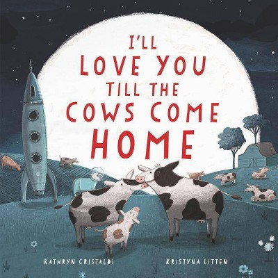 I'll Love You Till the Cows Come Home - by Kathryn Cristaldi (Hardcover)