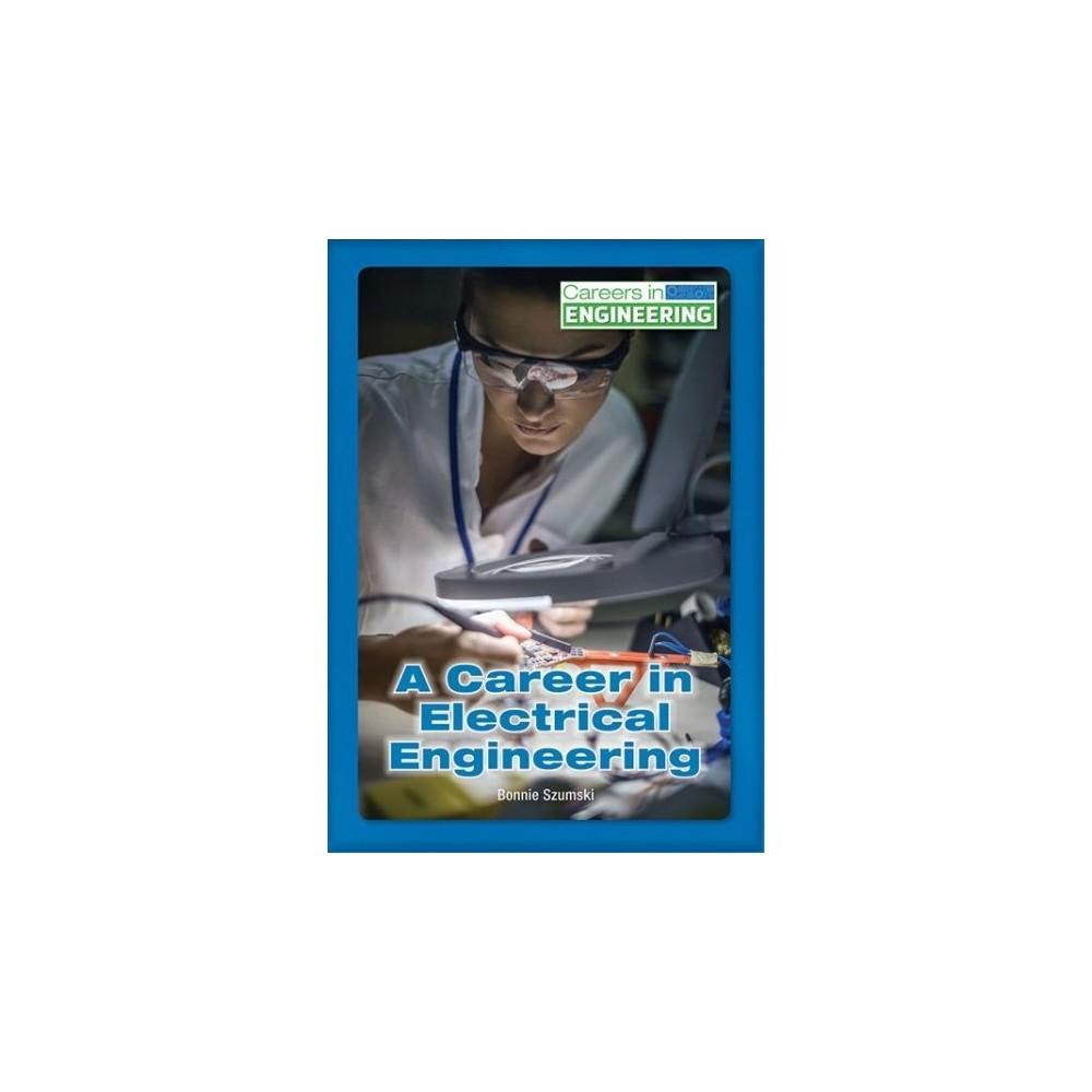 Career in Electrical Engineering - (Careers in Engineering) by Bonnie Szumski (Hardcover)
