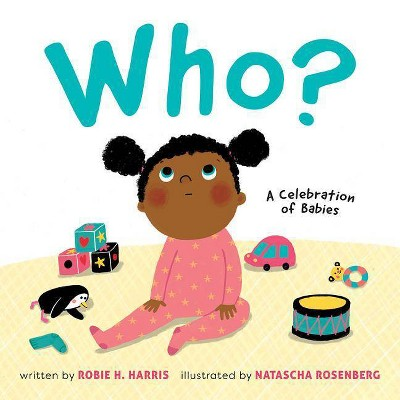 Who? : A Celebration of Babies - by Robie H. Harris (Hardcover)