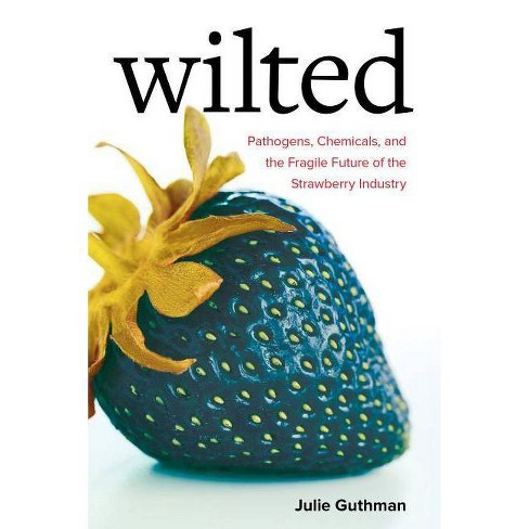 Wilted, Volume 6 - (Critical Environments: Nature, Science, and Politics) by  Julie Guthman (Paperback) - image 1 of 1